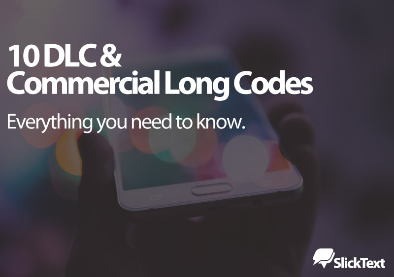 Everything to Know About 10 DLC and Commercial Long Codes